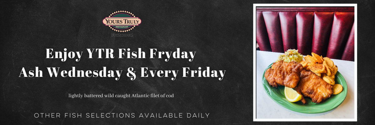 ash Wednesday and every friday is FISH FRYDAY